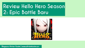 Hello Hero Season 2 Keluar di Indonesia! Review Hello Hero Epic Battle Indonesia | Blognya Alvian Kosim