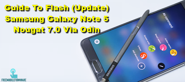 Guide To Flash (Update) Samsung Galaxy Note 5 Nougat 7.0 Via Odin