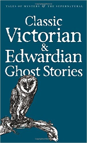 Classic Victorian and Edwardian Ghost Stories compiled by Rex Collins