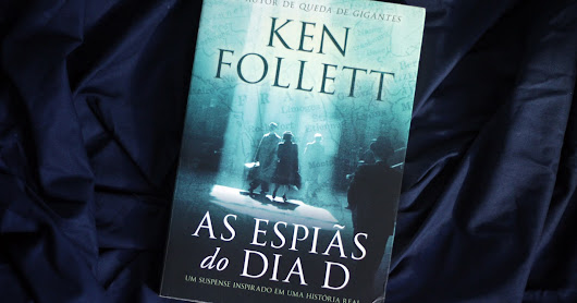 Resenha ~ As Espiãs do Dia D - Ken Follet