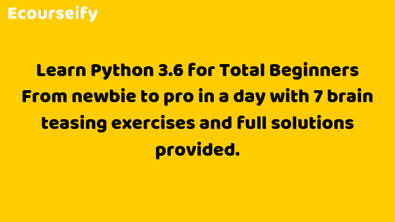 Learn Python 3.6 for Total Beginners