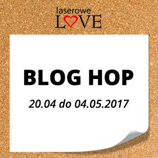 BLog Hop Laserowe LOVE<br>4 maja