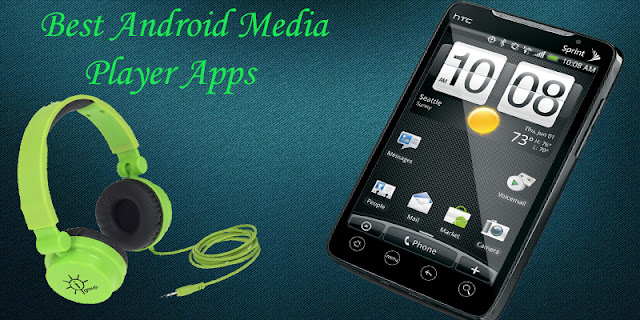 Best Android Media Player Apps for Samsung/HTC/Lg/Lenovo/Nexus/Huawei/Q Mobile/Sony Xperia