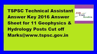 TSPSC Technical Assistant Answer Key 2016 Answer Sheet for 11 Geophysics & Hydrology Posts Cut off Marks@www.tspsc.gov.in