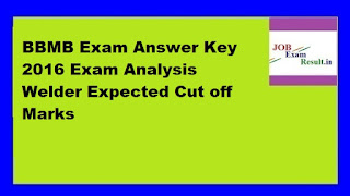 BBMB Exam Answer Key 2016 Exam Analysis Welder Expected Cut off Marks