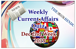 Weekly Current Affairs Quiz- December 2nd Week 2015