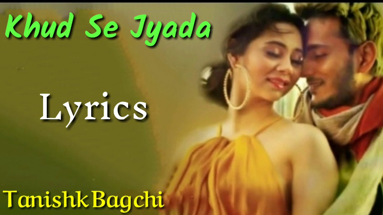 Khud Se Zyada Song Lyrics - Tanishk Bagchi, Zara Khan