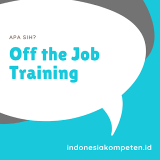 Pengertian Off the Job Training / Pelatihan di Tempat Pelatihan