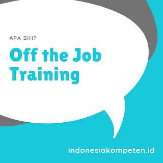 Pengertian Off the Job Training / Pelatihan di Tempat Pelatihan