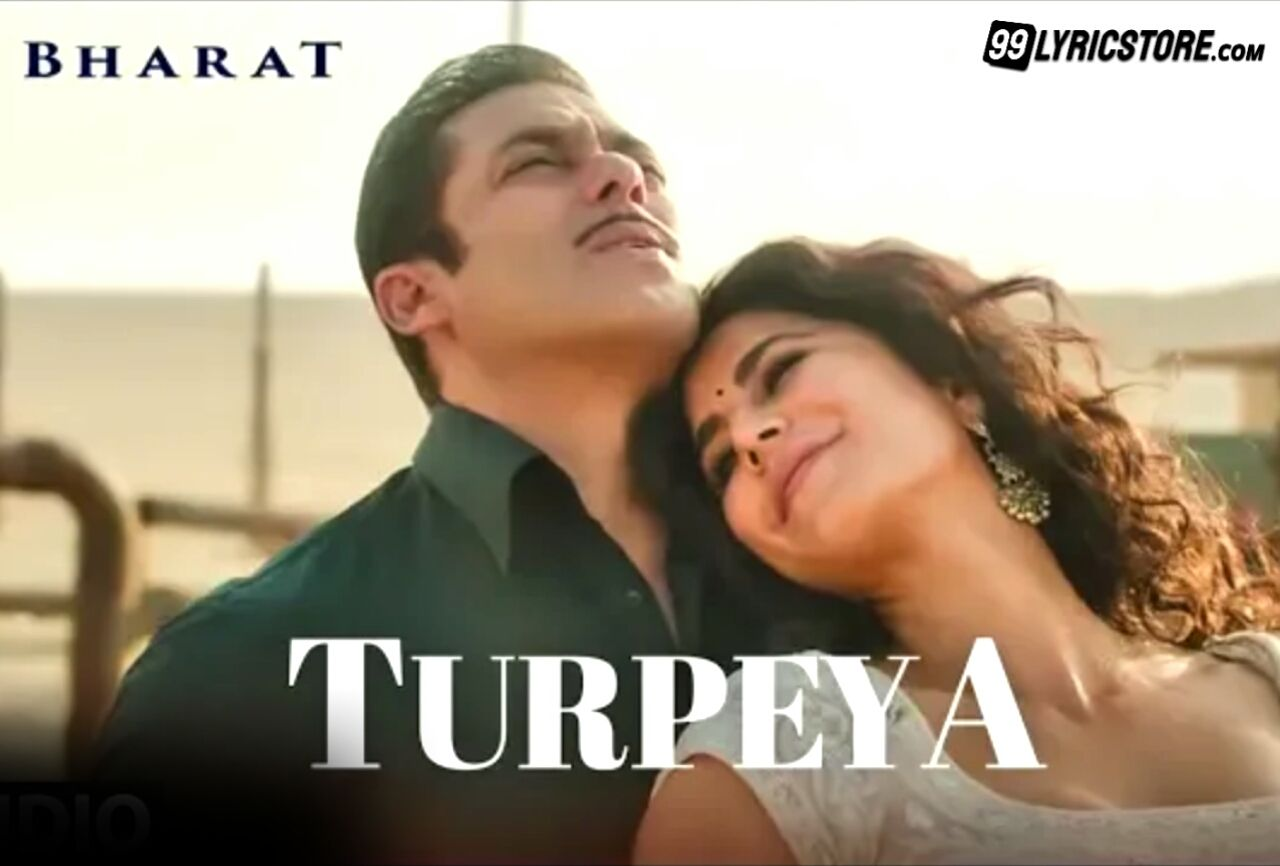Turpeya Song Lyrics From Movie Bharat Sung by Sukhwindar Singh.