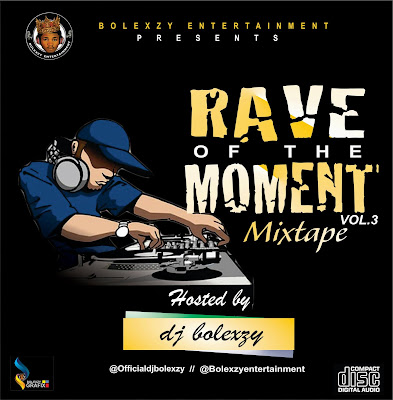 MIXTAPE || Dj Bolexzy Rave Of The Moment Vol.3