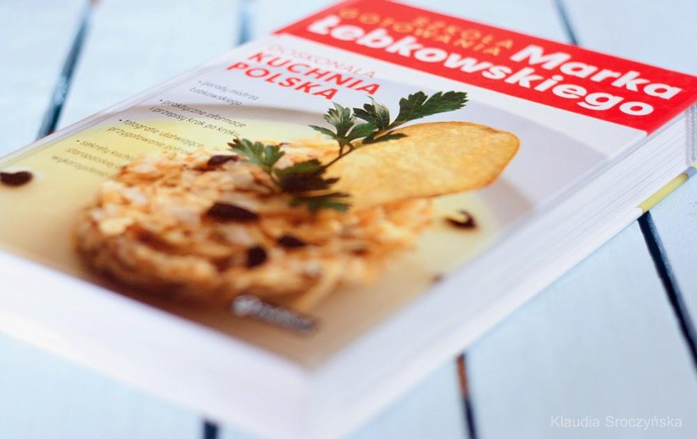 Doskonala Kuchnia Polska Szkola Gotowania Marka Lebkowskiego