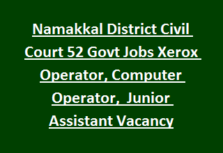 Namakkal District Civil Court 52 Govt Jobs Recruitment Xerox Operator, Computer Operator, Typist, Junior Assistant Vacancy