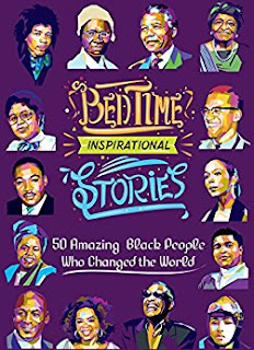 Bedtime Inspirational Stories: 50 Amazing Black People Who Changed the World