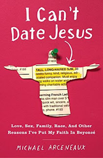 I Can't Date Jesus: Love, Sex, Family, Race, and Other Reasons I've Put My Faith in Beyoncé, Michael Arceneaux, InToriLex