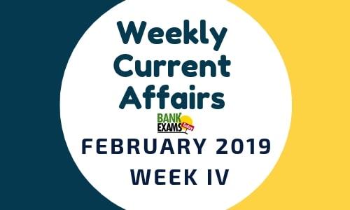 Weekly Current Affairs February 2019: Week IV