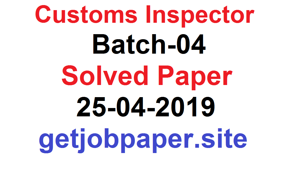 Customs Inspector 2019 Batch-4 (25-04-2019)