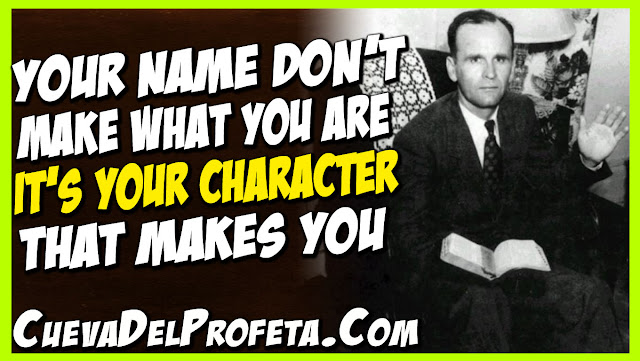 Your name do not make what you are It is your character - William Marrion Branham Quotes