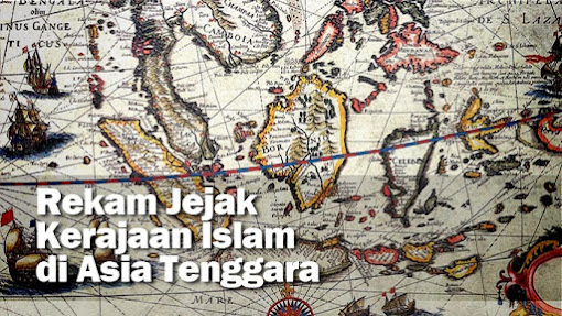 Rekam Jejak Kerajaan Islam di Asia Tenggara