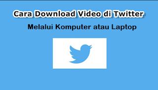 Cara download video dari twitter melalui Komputer atau laptop