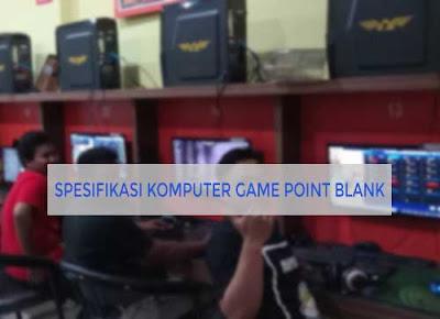 Spesifikasi Komputer dan Laptop Untuk Main Game Point Blank Indonesia Agar Tidak Lag