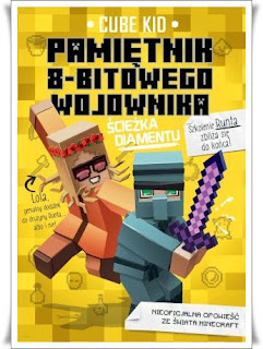 """""""Pamiętnik 8-Bitowego Wojownika. Ścieżka Diamentu"""" Cube Kid - recenzja"""