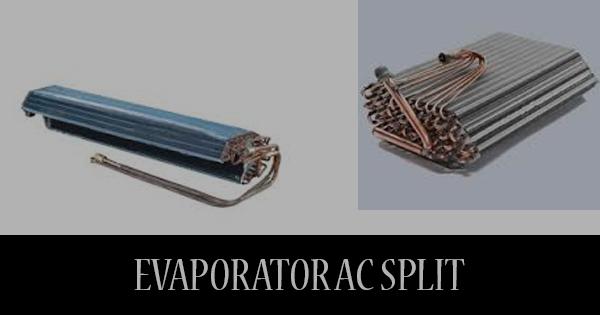ac evaporator. pengertian dan fungsi evaporator pada ac split ac