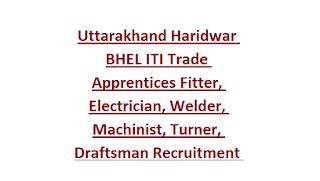 Uttarakhand Haridwar BHEL ITI Trade Apprentices Fitter, Electrician, Welder, Machinist, Turner, Draftsman Recruitment 2019 443 Jobs