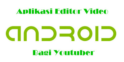 Aplikasi Edit Video di Andoid Terbaik Bagi Youtuber
