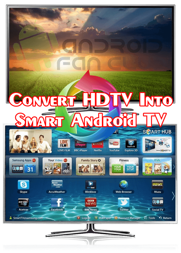 How To Convert HDTV Into Smart Android TV? »