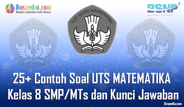 25+ Contoh Soal UTS MATEMATIKA Kelas 8 SMP/MTs dan Kunci Jawaban Terbaru