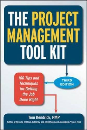 The Project Management Tool Kit: 100 Tips and Techniques for Getting the Job Done Righ