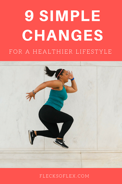 9 simple changes for a healthier lifestyle