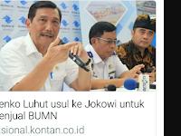 Tak Sesuai Dengan Misi Jokowi Buyback BUMN, Mentri Luhut Harus Dipecat!