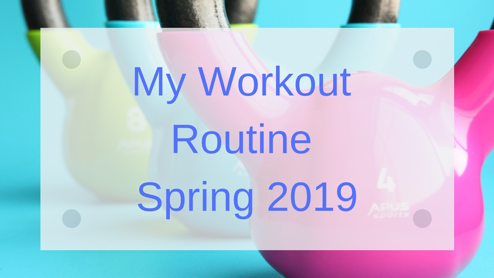 Stephanie Kamp Blog: My Workout Routine Spring 2019