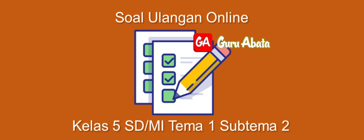 Contoh Soal Penilaian Harian Online Kelas 5 Tema 1 Subtema 2