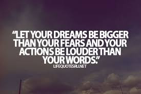 Quotes About Teenage Life: Let your dreams be bigger than your friars and your actions be louder than your words.
