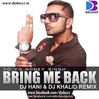BRING ME BACK - YO YO HONEY SINGH BY DJ HANI & DJ KHALEED ...  BRING ME BACK -...