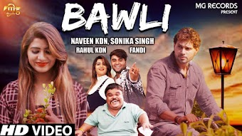 Bawli – Rahul Kdn – Sonika Singh Haryanvi Video HD Download