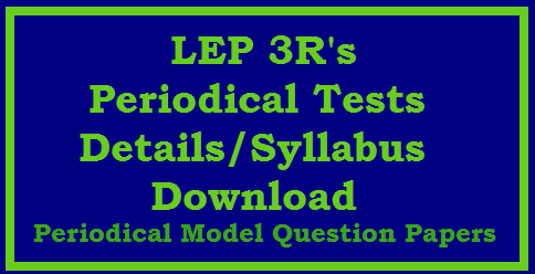 LEP 3RS Details/Syllabus of Periodical Tests for Every 10 Days up to 60 Days and model Question papers LEP 3RS Details of Periodical Test for Every 10 Days up to 60 Days in Telangana | Learning Enhancement Programme in Telugu English Mathematics from Class 3rd to 9th Class is going on | This is the time to be conducted First Periodical Test for all classes as a part of LEP 3RS in Telugu English Mathematics | Here is the levels of Syllabus for every 10 Days Periodical Tests for all Subjects Telugu English Mathematics. Teachers have to conduct Periodical Tests and Record the progress of the children in prescribed proforma which is already communincated through this website for the sake of teachers and Headmasters. Lot of LEP 3RS Material, Practice Work Books | Flash Cards are provided. lep-3rs-details-of-periodical-test-model-question-papers-download/2017/08/lep-3rs-details-of-periodical-test-model-question-papers-download.html Options