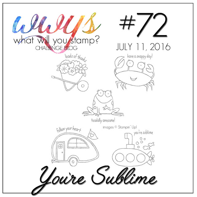 http://whatwillyoustamp.blogspot.com/2016/07/wwys-challenge-72-youre-sublime.html