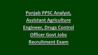 Punjab PPSC Analyst, Assistant Agriculture Engineer, Drugs Control Officer Govt Jobs Recruitment Exam Pattern and Syllabus