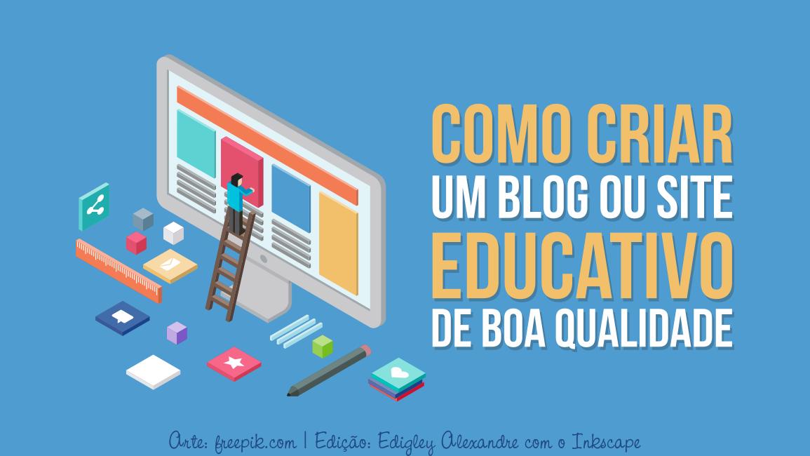 Como criar um blog ou site educativo de boa qualidade