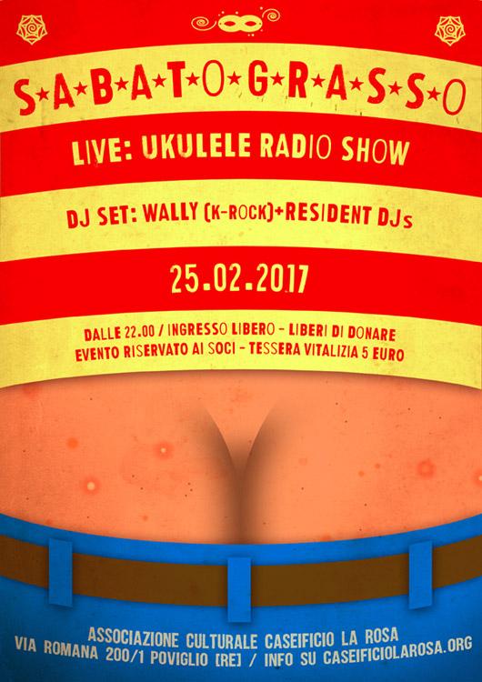 sabato 25 febbraio 2017 - Ukulele Radio Show Live + Wally DJ (KRock) + Resident DJs al Caseificio la Rosa di Poviglio (RE), dalle 22 in poi