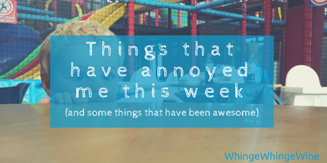 Things that have annoyed me this week and some things that have been awesome