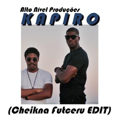 Alto Nivel Produções - Kapiro (Deejay Cheikna Futceru EDIT)
