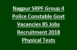 Nagpur SRPF Group 4 Police Constable Government Vacancies 85 Jobs Recruitment Notification 2018 Physical Tests Apply Online