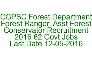 CGPSC Forest Department Forest Ranger, Asst Forest Conservator Recruitment 2016 62 Govt Jobs Last Date 12-05-2016