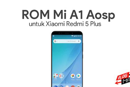 ROM Mi A1 Aosp untuk Xiaomi Redmi 5 Plus