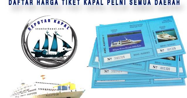 Tarif Harga Tiket Kapal Laut Pelni Terlengkap Semua Daerah Seputar Kapal